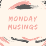 Monday Musings, Vol. 3: Weekly Favorites