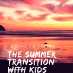 10 Tips to Tackle the Summer Transition with Kids