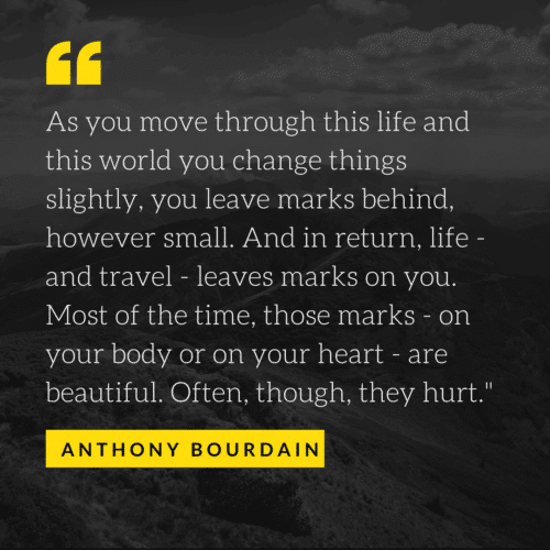 Anthony Bourdain Quote about moving through life