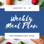 Rest & Relish Weekly Meal Plan – January 21 – 27, 2019