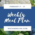 Rest & Relish Weekly Meal Plan – February 11 – 17, 2019