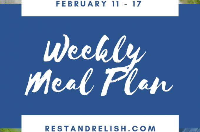 Rest & Relish Weekly Meal Plan - February 11 - 17, 2019