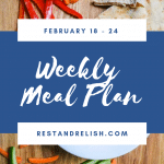 Rest & Relish Weekly Meal Plan – February 18 – 24, 2019