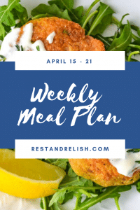 Rest & Relish Weekly Meal Plan - Apil 15 - 21, 2019