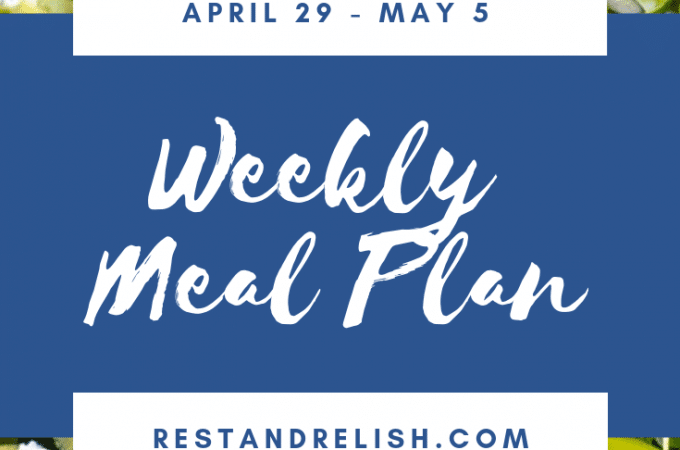 Rest & Relish Weekly Meal Plan - April 29 - May 5, 2019