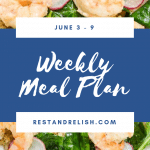 Rest & Relish Weekly Meal Plan - June 3 - 9,2019